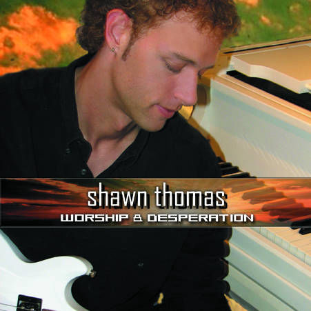 Shawn Thomas - Worship & Desperation